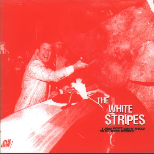 THE_WHITE_STRIPES_I+JUST+DONT+KNOW+WHAT+TO+DO+WITH+MYSELF-682924